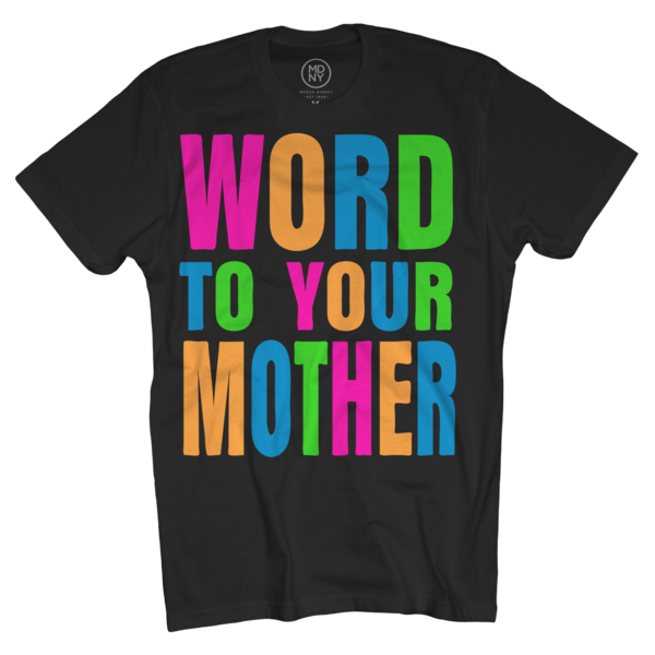 Word To Your Mother T-Shirt