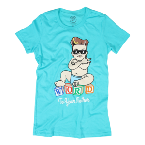 Baby Word To Your Mother Women's T-Shirt