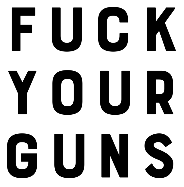 Fuck Your Guns Downloadable Print