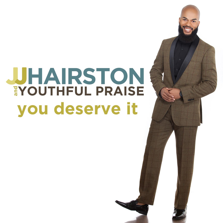 JJ Hairston & Youthful Praise - You Deserve It