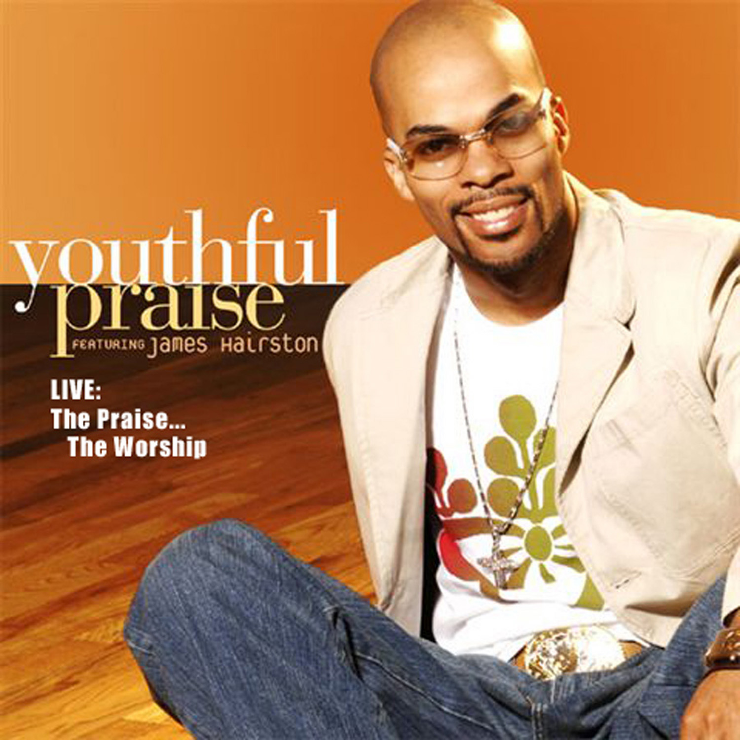 James Hairston & Youthful Praise - Live: The Praise... The Worship