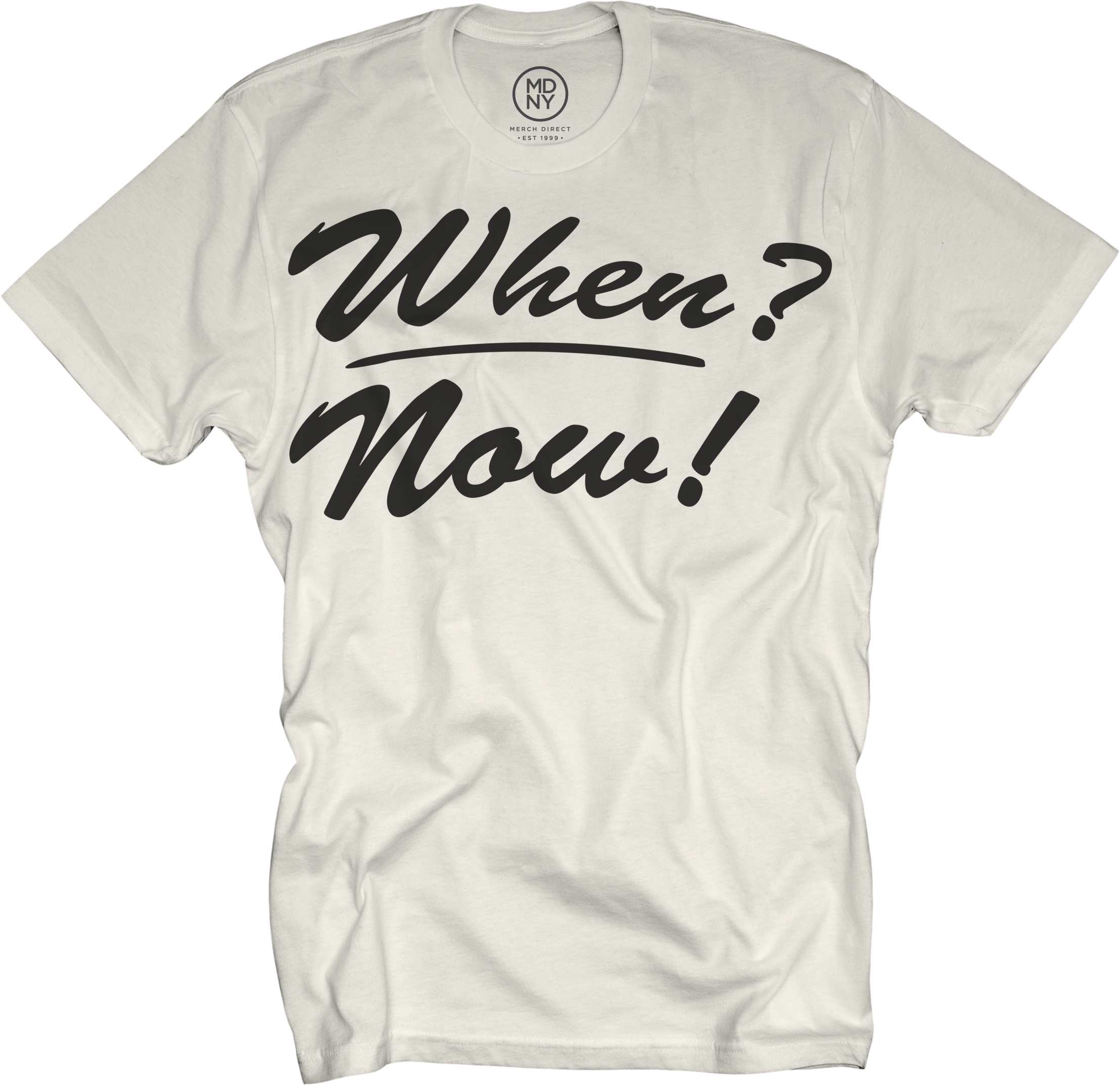 When? Now! on Natural T-Shirt