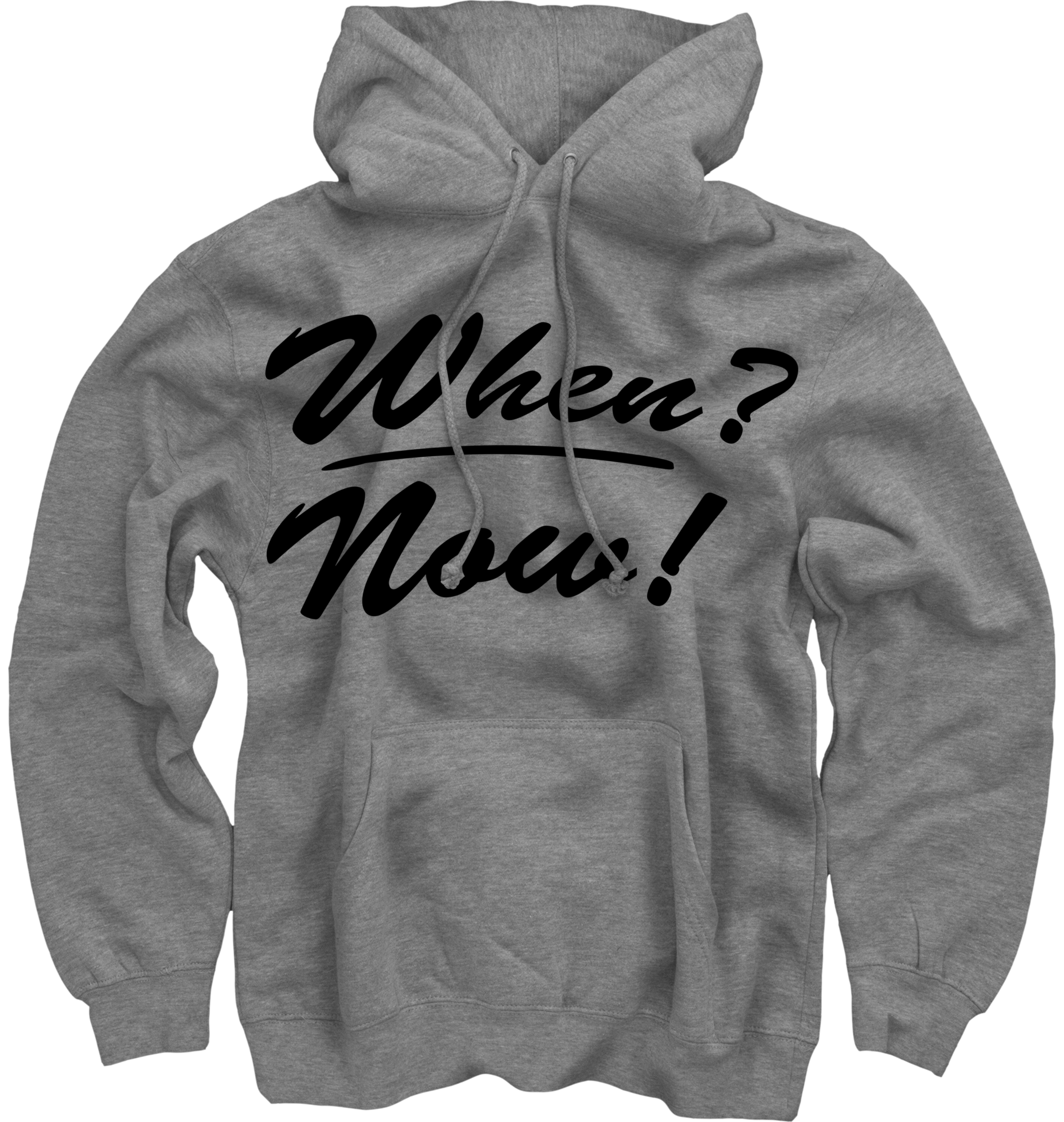 When? Now! on Heather Grey Pullover