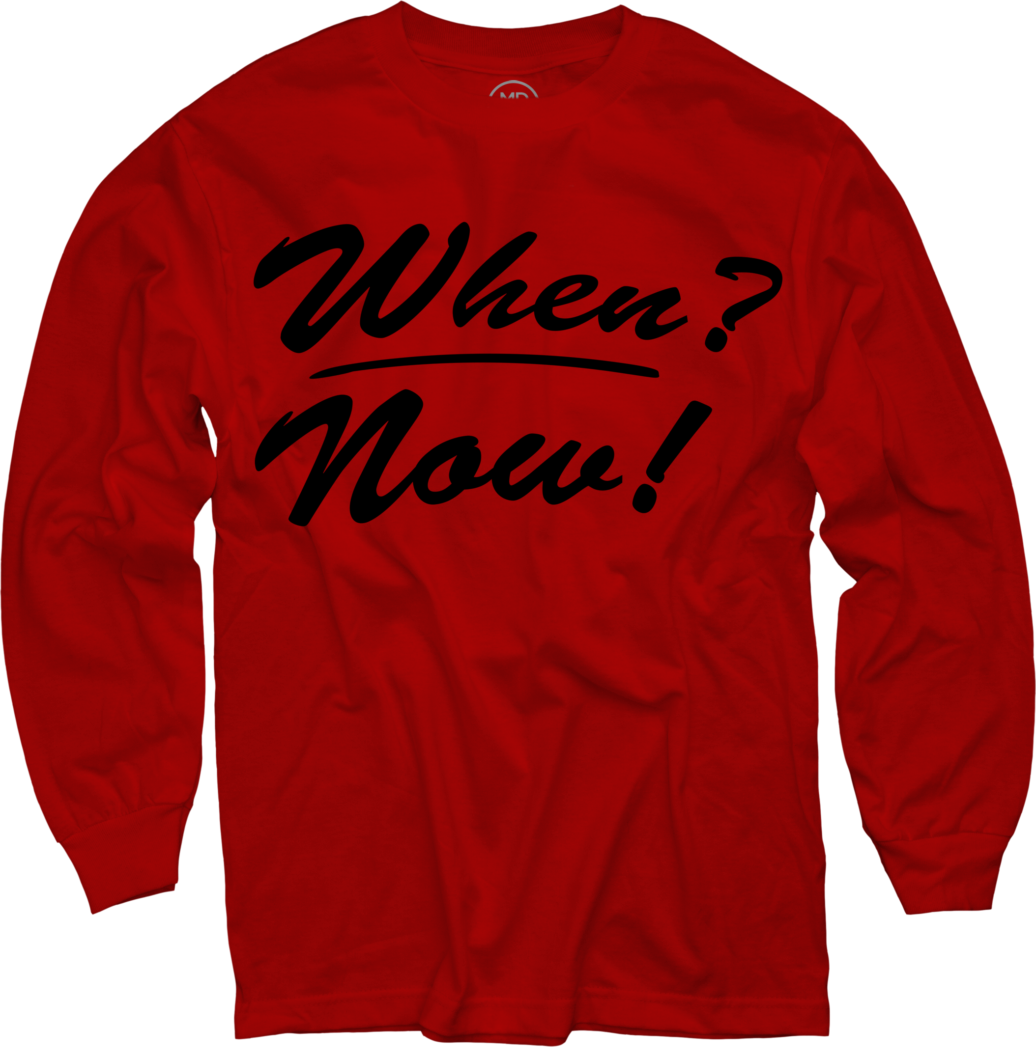 When? Now! on Red Long Sleeve