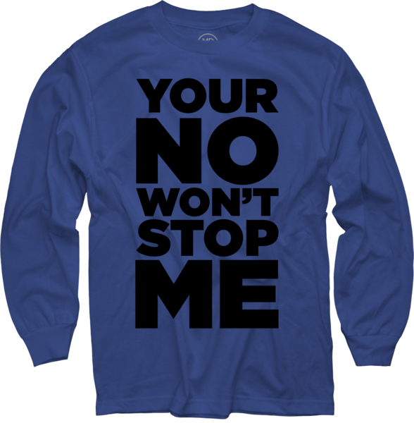 Your No Won't Stop Me on Blue Long Sleeve