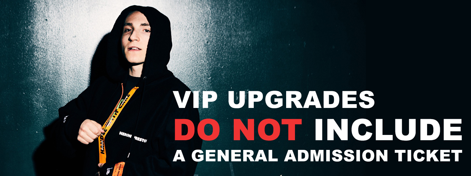 VIP UPGRADES DO NOT INCLUDE A GENERAL ADMISSION TICKET